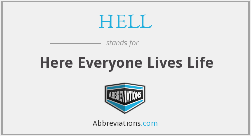 HELL - Here Everyone Lives Life