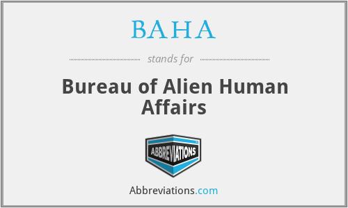 BAHA - Bureau of Alien Human Affairs
