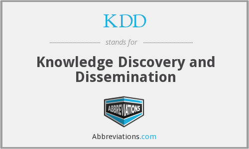 KDD - Knowledge Discovery and Dissemination