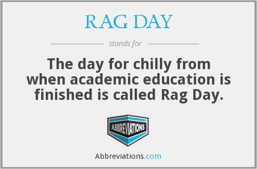 RAG DAY - The day for chilly from when academic education is finished is called Rag Day.