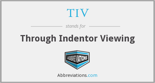 TIV - Through Indentor Viewing