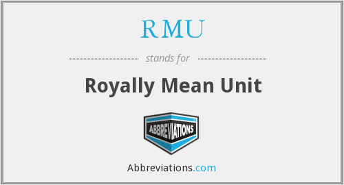RMU - Royally Mean Unit