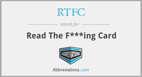 RTFC - Read The F***ing Card