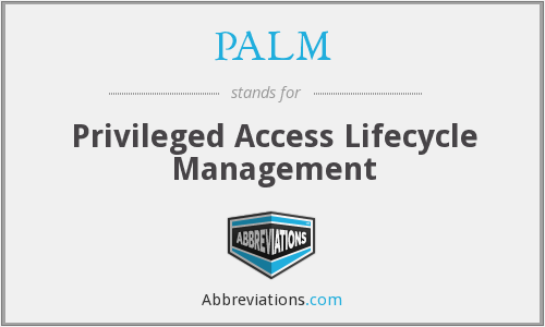 PALM - Privileged Access Lifecycle Management