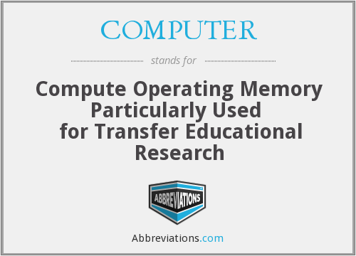 COMPUTER - Compute Operating Memory Particularly Used   for Transfer Educational Research