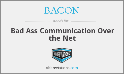 BACON - Bad Ass Communication Over the Net