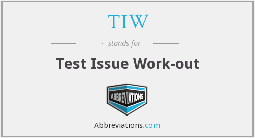 TIW - Test Issue Work-out