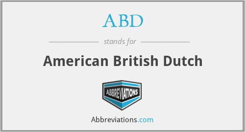 ABD - American British Dutch
