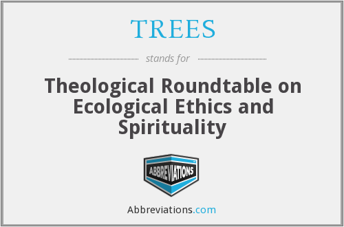 TREES - Theological Roundtable on Ecological Ethics and Spirituality