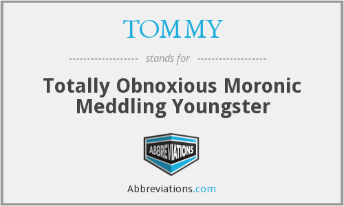 TOMMY - Totally Obnoxious Moronic Meddling Youngster