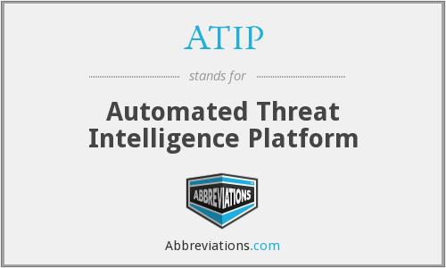 ATIP - Automated Threat Intelligence Platform