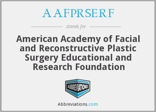 AAFPRSERF - American Academy of Facial and Reconstructive Plastic Surgery Educational and Research Foundation