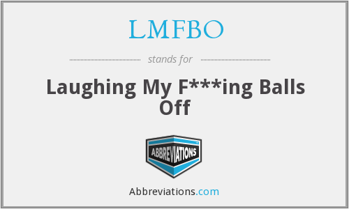 LMFBO - Laughing My F***ing Balls Off