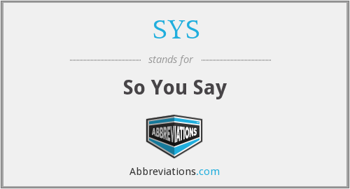 SYS - So You Say
