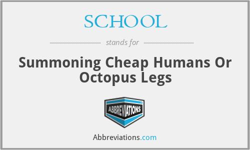 SCHOOL - Summoning Cheap Humans Or Octopus Legs