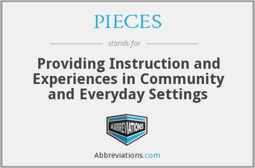 PIECES - Providing Instruction and Experiences in Community and Everyday Settings