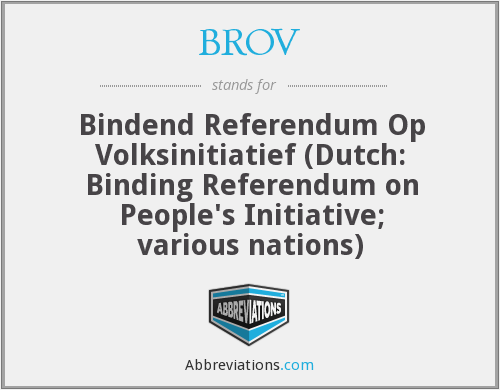 BROV - Bindend Referendum Op Volksinitiatief (Dutch: Binding Referendum on People's Initiative; various nations)