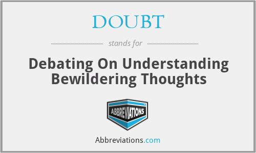 DOUBT - Debating On Understanding Bewildering Thoughts