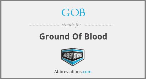GOB - Ground Of Blood