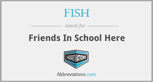 FISH - Friends In School Here