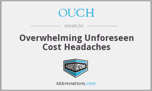 OUCH - Overwhelming Unforeseen Cost Headaches