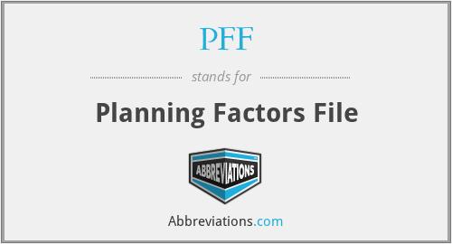 PFF - Planning Factors File