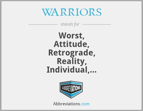 WARRIORS - Worst, Attitude, Retrograde, Reality, Individual, Oriented, Revenge