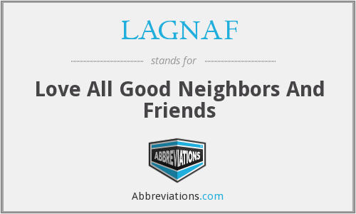 LAGNAF - Love All Good Neighbors And Friends