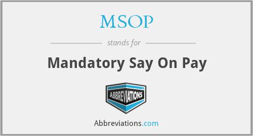MSOP - Mandatory Say On Pay