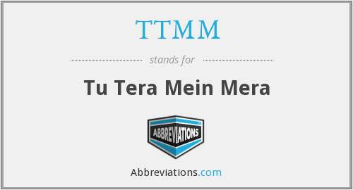 TTMM - Tu Tera Mein Mera