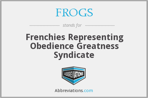 FROGS - Frenchies Representing Obedience Greatness Syndicate