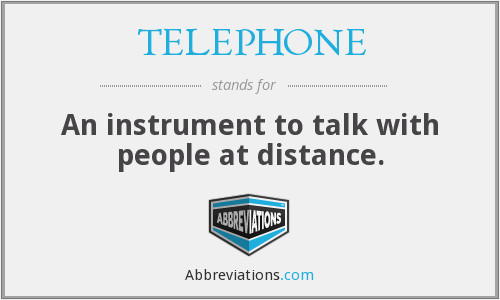 TELEPHONE - An instrument to talk with people at distance.