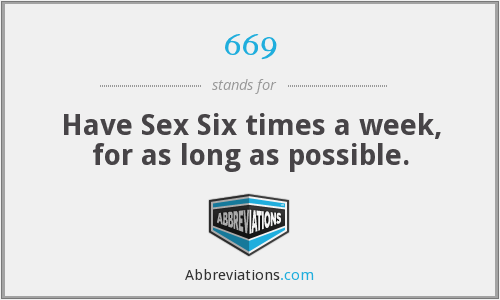669 - Have Sex Six times a week, for as long as possible.
