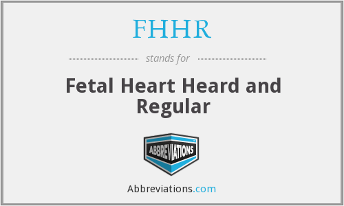 FHHR - Fetal Heart Heard and Regular