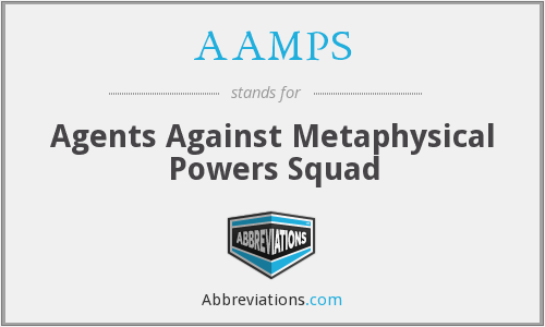 AAMPS - Agents Against Metaphysical Powers Squad