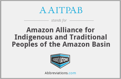 AAITPAB - Amazon Alliance for Indigenous and Traditional Peoples of the Amazon Basin