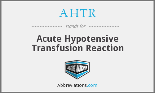 AHTR - Acute Hypotensive Transfusion Reaction