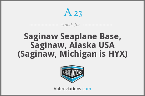 A23 - Saginaw Seaplane Base, Saginaw, Alaska USA (Saginaw, Michigan is HYX)