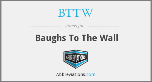 BTTW - Baughs To The Wall
