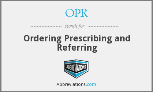 OPR - Ordering Prescribing and Referring