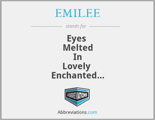 EMILEE - Eyes  Melted In Lovely  Enchanted Encouragement