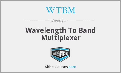 WTBM - Wavelength To Band Multiplexer