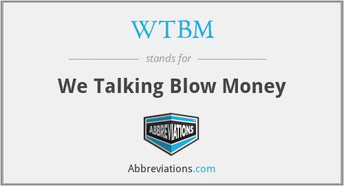 WTBM - We Talking Blow Money