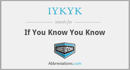 IYKYK - If You Know You Know