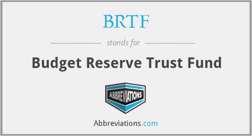 BRTF - Budget Reserve Trust Fund