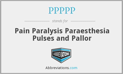 PPPPP - Pain Paralysis Paraesthesia Pulses and Pallor