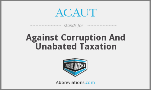 ACAUT - Against Corruption And Unabated Taxation
