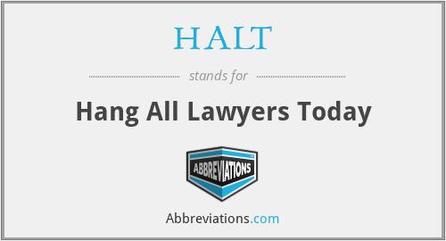 HALT - Hang All Lawyers Today