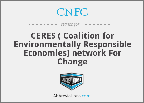 CNFC - CERES ( Coalition for Environmentally Responsible Economies) network For Change