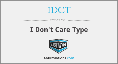 IDCT - I Don't Care Type